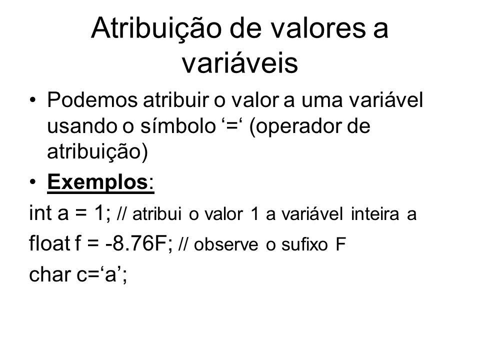Atribuição de valores a variáveis Podemos atribuir o valor a uma variável usando o símbolo = (operador de atribuição) Exemplos: int a = 1; // atribui