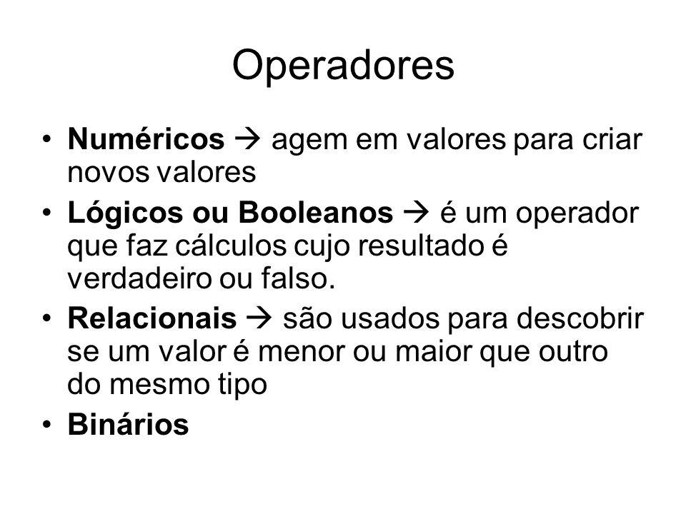 Operadores Numéricos agem em valores para criar novos valores Lógicos ou Booleanos é um operador que faz cálculos cujo resultado é verdadeiro ou falso