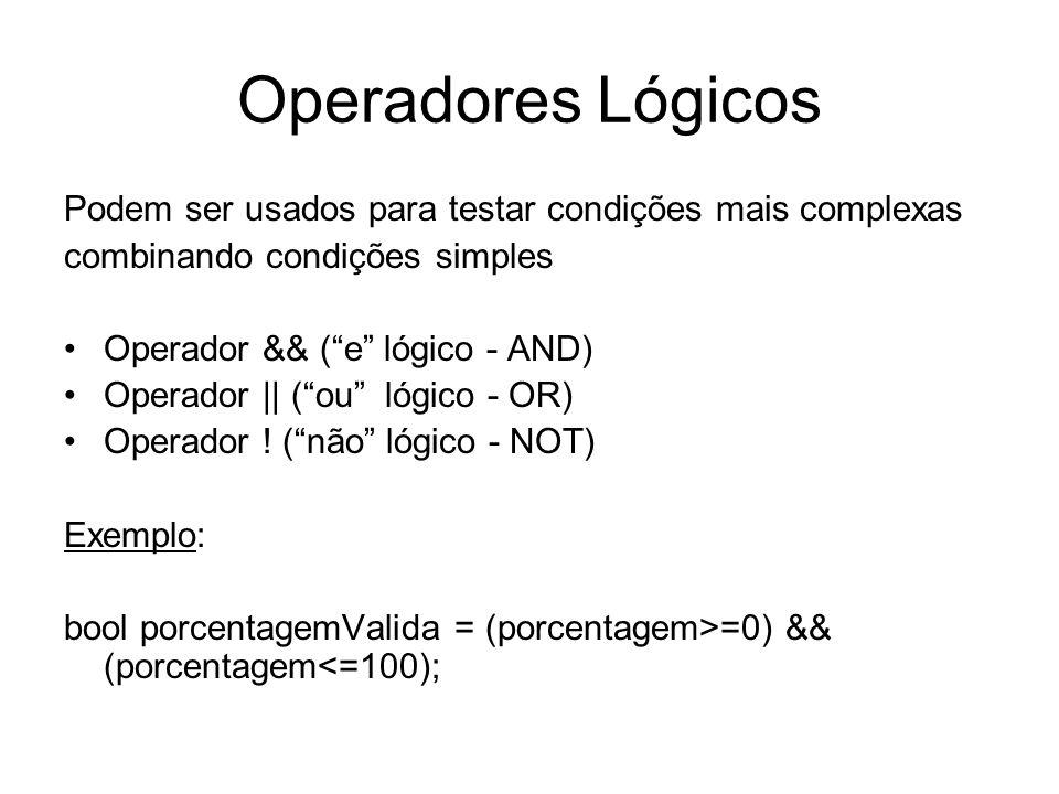 Operadores Lógicos Podem ser usados para testar condições mais complexas combinando condições simples Operador && (e lógico - AND) Operador    (ou lóg