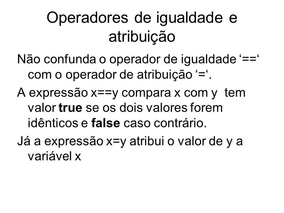 Operadores de igualdade e atribuição Não confunda o operador de igualdade == com o operador de atribuição =. A expressão x==y compara x com y tem valo