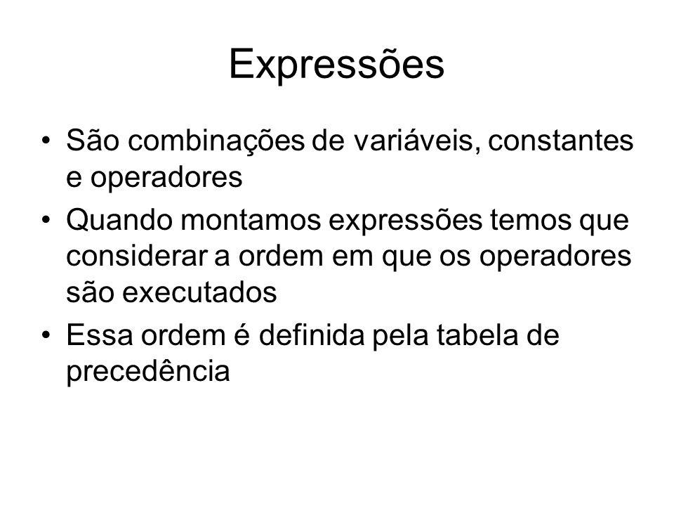 Expressões São combinações de variáveis, constantes e operadores Quando montamos expressões temos que considerar a ordem em que os operadores são exec