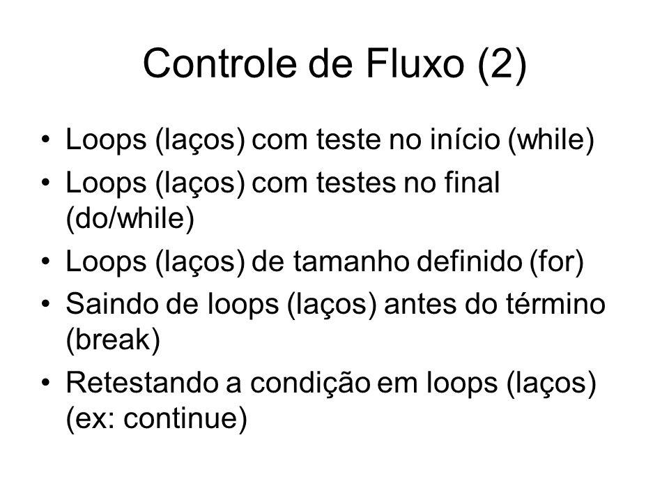 Controle de Fluxo (2) Loops (laços) com teste no início (while) Loops (laços) com testes no final (do/while) Loops (laços) de tamanho definido (for) S