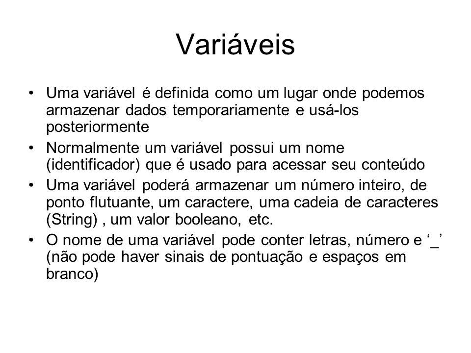 Variáveis Uma variável é definida como um lugar onde podemos armazenar dados temporariamente e usá-los posteriormente Normalmente um variável possui u