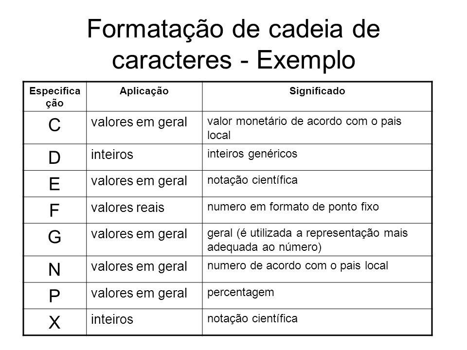 Formatação de cadeia de caracteres - Exemplo Especifica ção AplicaçãoSignificado C valores em geral valor monetário de acordo com o pais local D intei