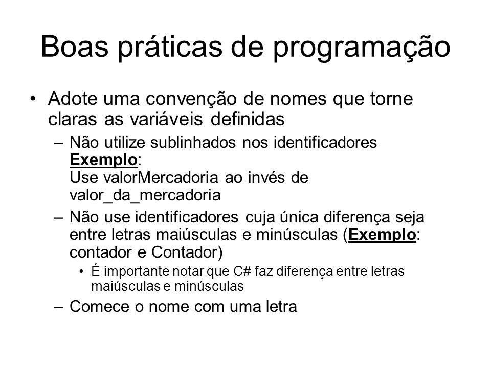 Boas práticas de programação Adote uma convenção de nomes que torne claras as variáveis definidas –Não utilize sublinhados nos identificadores Exemplo