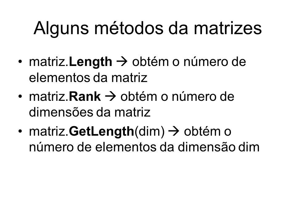 Alguns métodos da matrizes matriz.Length obtém o número de elementos da matriz matriz.Rank obtém o número de dimensões da matriz matriz.GetLength(dim)