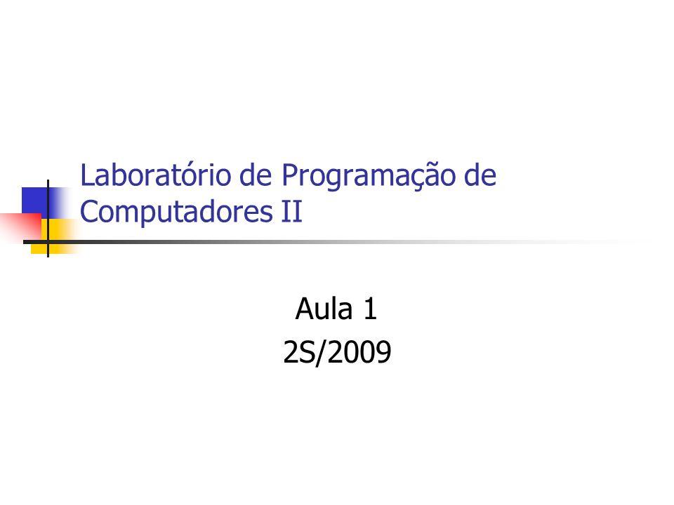 Laboratório de Programação de Computadores II Aula 1 2S/2009