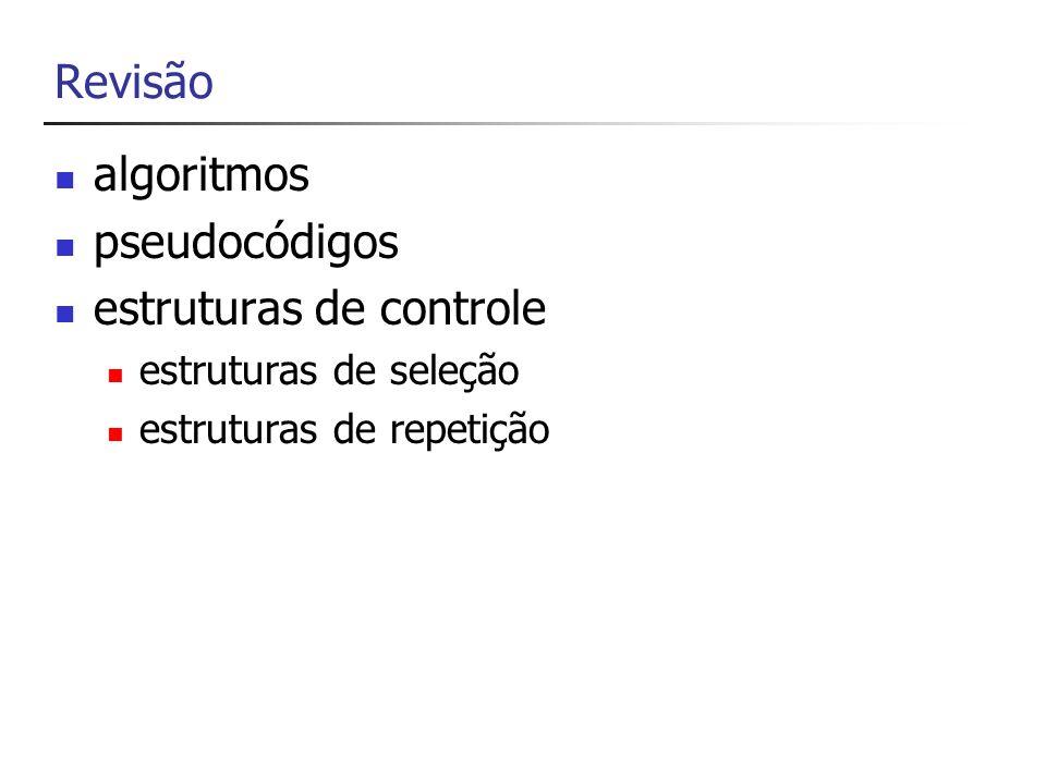 Revisão algoritmos pseudocódigos estruturas de controle estruturas de seleção estruturas de repetição