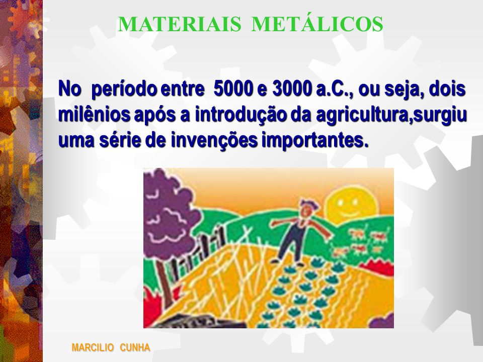No período entre 5000 e 3000 a.C., ou seja, dois milênios após a introdução da agricultura,surgiu uma série de invenções importantes. MARCILIO CUNHA M