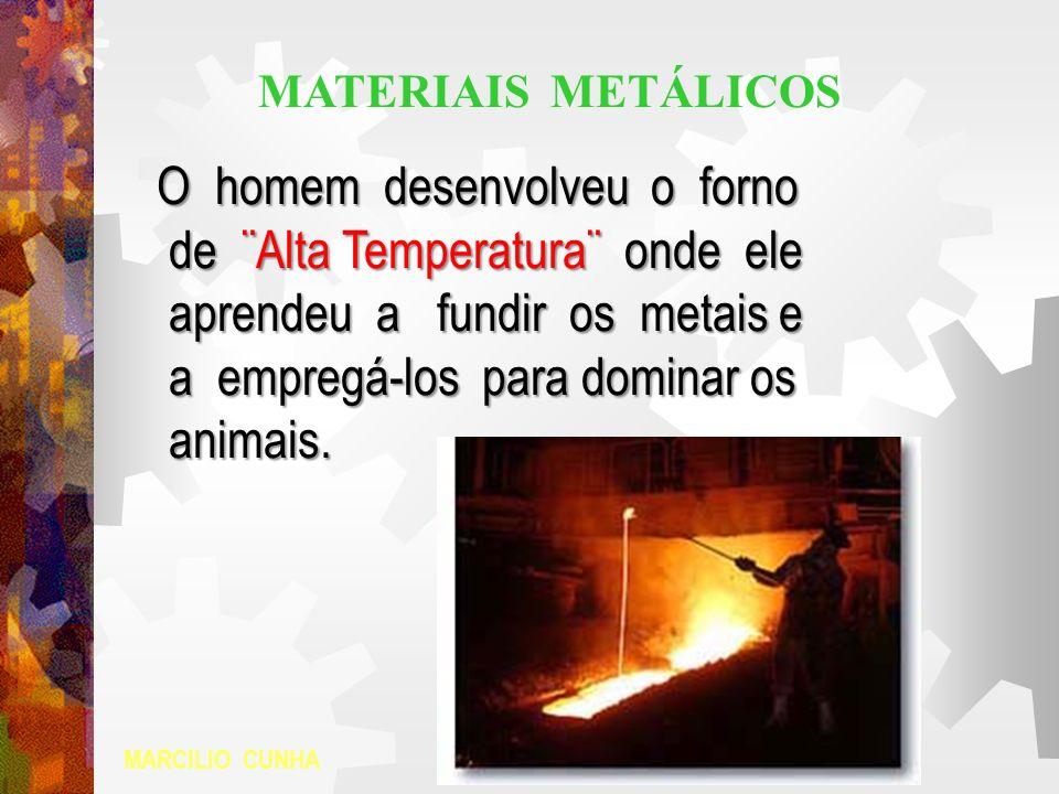 O homem desenvolveu o forno de ¨Alta Temperatura¨ onde ele de ¨Alta Temperatura¨ onde ele aprendeu a fundir os metais e aprendeu a fundir os metais e