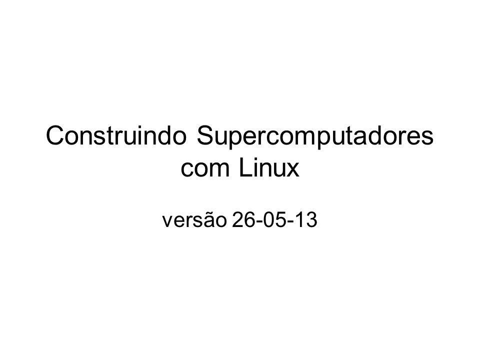 Construindo Supercomputadores com Linux versão 26-05-13