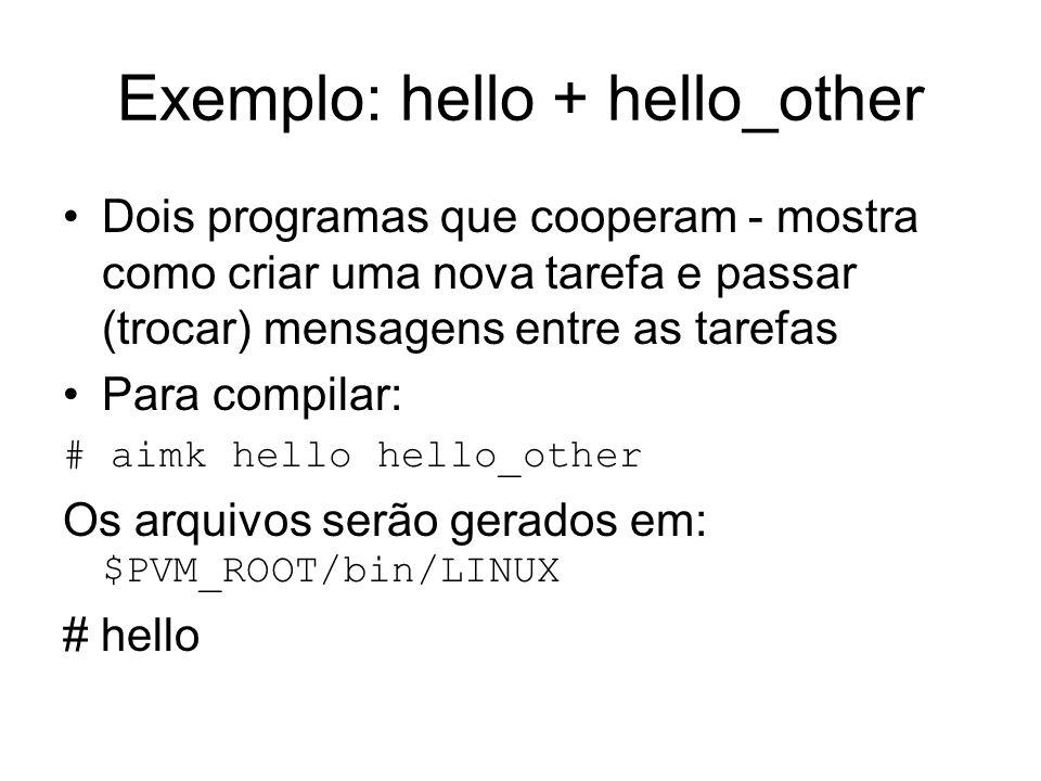 Exemplo: hello + hello_other Dois programas que cooperam - mostra como criar uma nova tarefa e passar (trocar) mensagens entre as tarefas Para compila