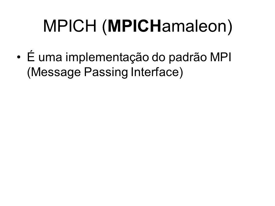 MPICH (MPICHamaleon) É uma implementação do padrão MPI (Message Passing Interface)