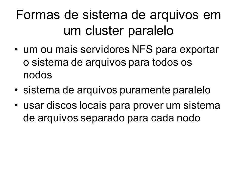 Formas de sistema de arquivos em um cluster paralelo um ou mais servidores NFS para exportar o sistema de arquivos para todos os nodos sistema de arqu