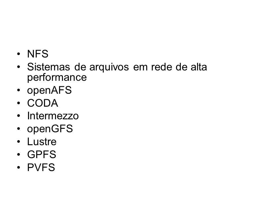 NFS Sistemas de arquivos em rede de alta performance openAFS CODA Intermezzo openGFS Lustre GPFS PVFS