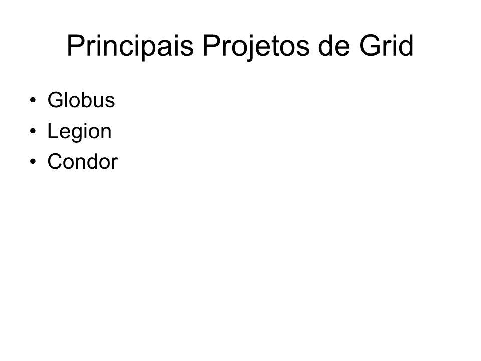 Principais Projetos de Grid Globus Legion Condor