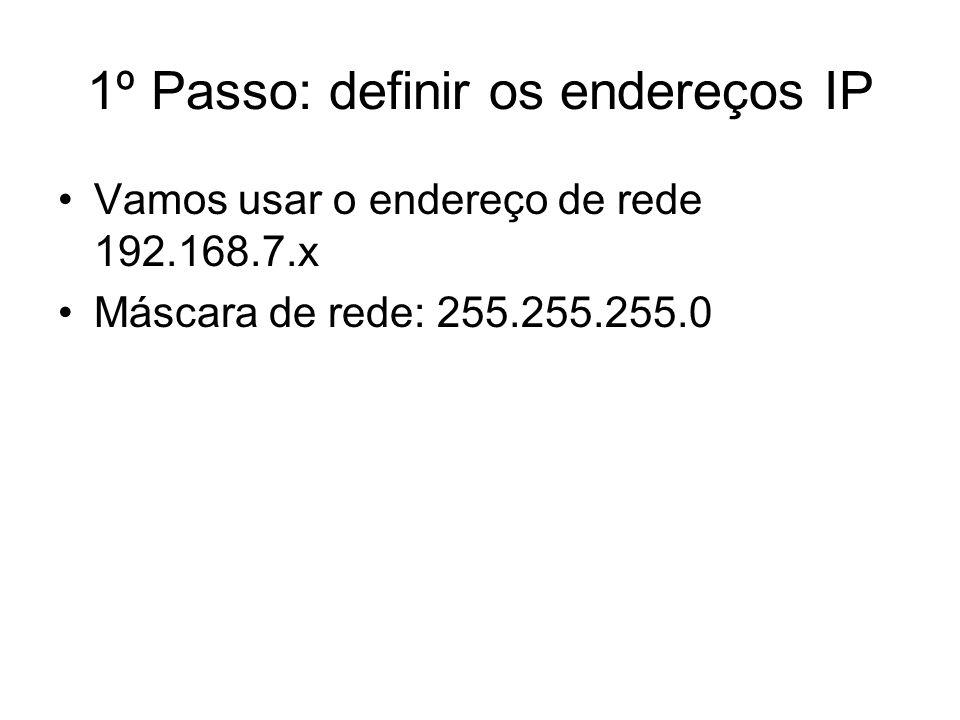 1º Passo: definir os endereços IP Vamos usar o endereço de rede 192.168.7.x Máscara de rede: 255.255.255.0