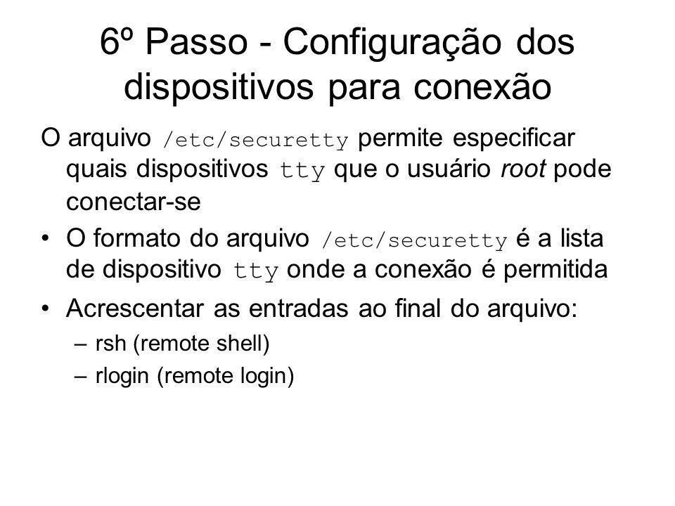 6º Passo - Configuração dos dispositivos para conexão O arquivo /etc/securetty permite especificar quais dispositivos tty que o usuário root pode cone