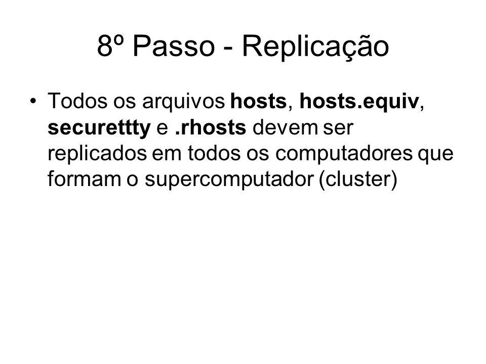 8º Passo - Replicação Todos os arquivos hosts, hosts.equiv, securettty e.rhosts devem ser replicados em todos os computadores que formam o supercomput