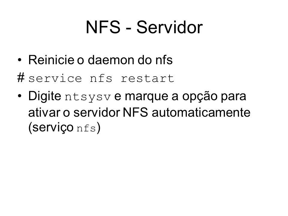 NFS - Servidor Reinicie o daemon do nfs # service nfs restart Digite ntsysv e marque a opção para ativar o servidor NFS automaticamente (serviço nfs )