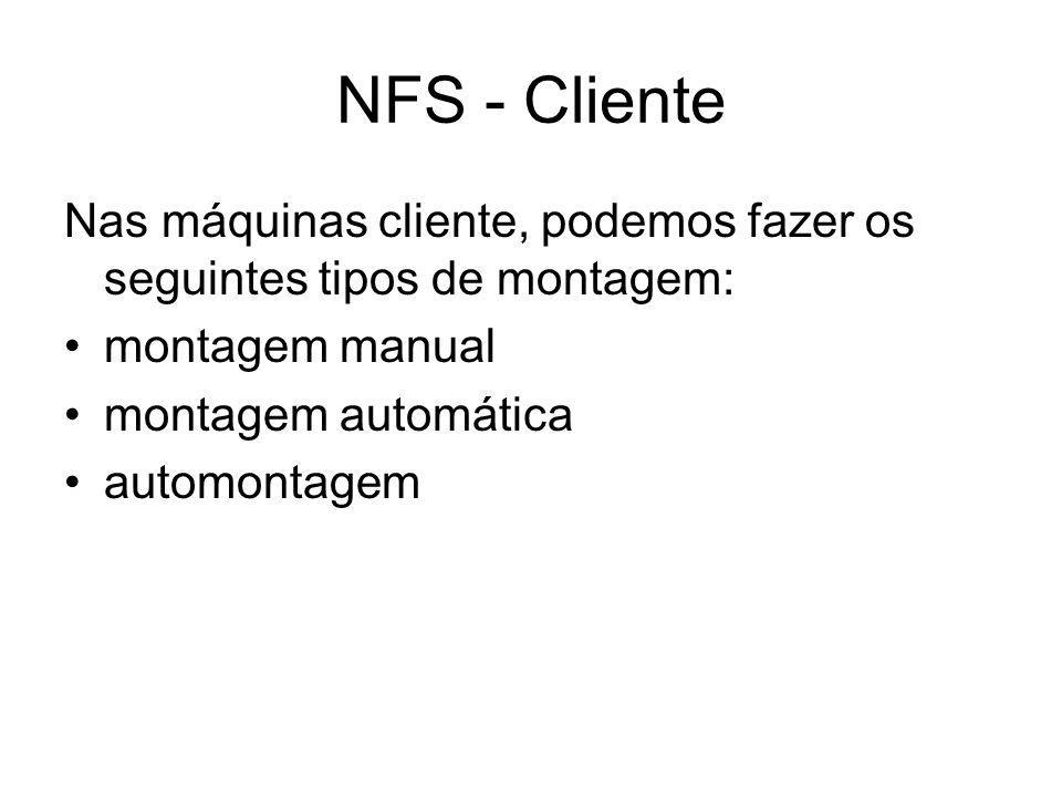 NFS - Cliente Nas máquinas cliente, podemos fazer os seguintes tipos de montagem: montagem manual montagem automática automontagem