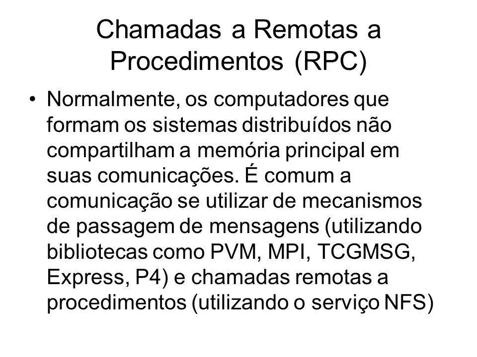 Chamadas a Remotas a Procedimentos (RPC) Normalmente, os computadores que formam os sistemas distribuídos não compartilham a memória principal em suas