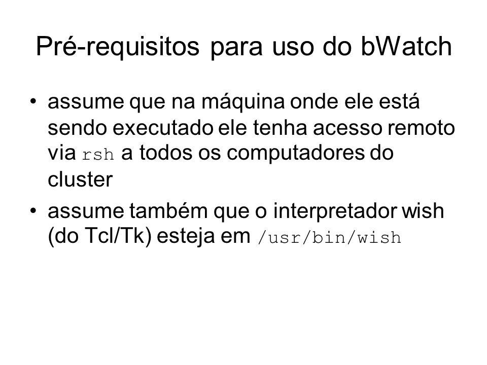 Pré-requisitos para uso do bWatch assume que na máquina onde ele está sendo executado ele tenha acesso remoto via rsh a todos os computadores do clust
