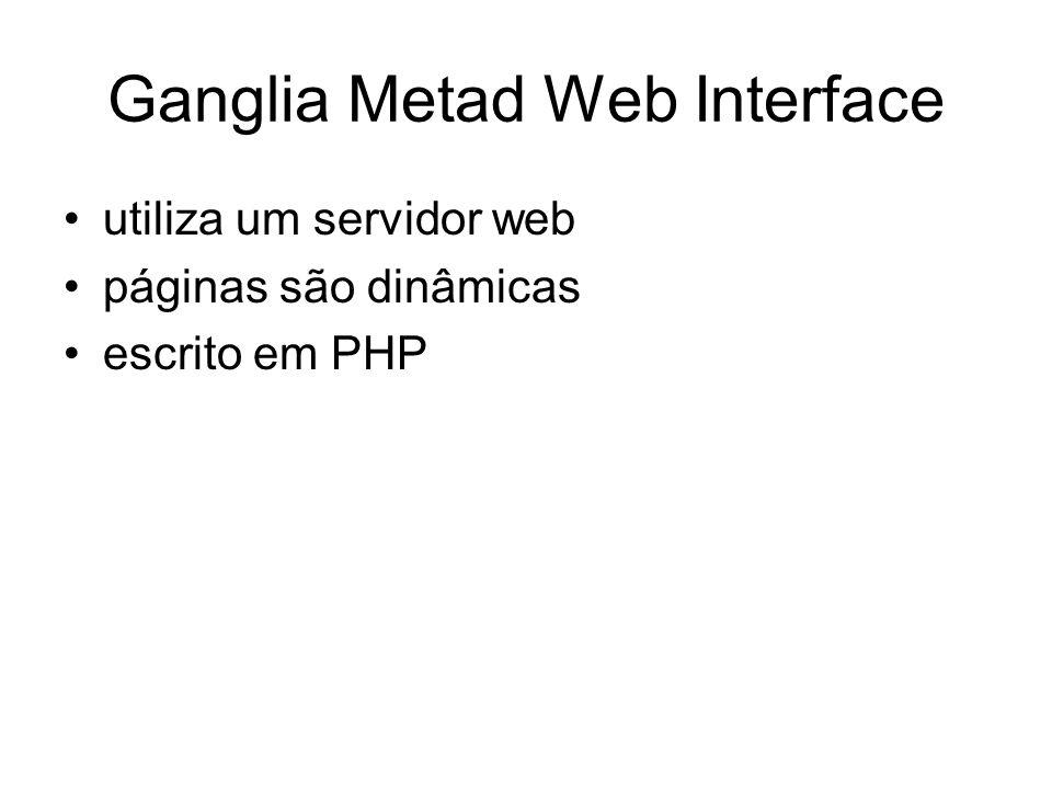 Ganglia Metad Web Interface utiliza um servidor web páginas são dinâmicas escrito em PHP