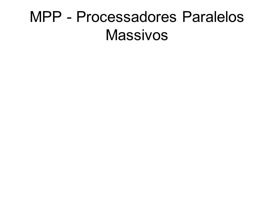 MPP - Processadores Paralelos Massivos