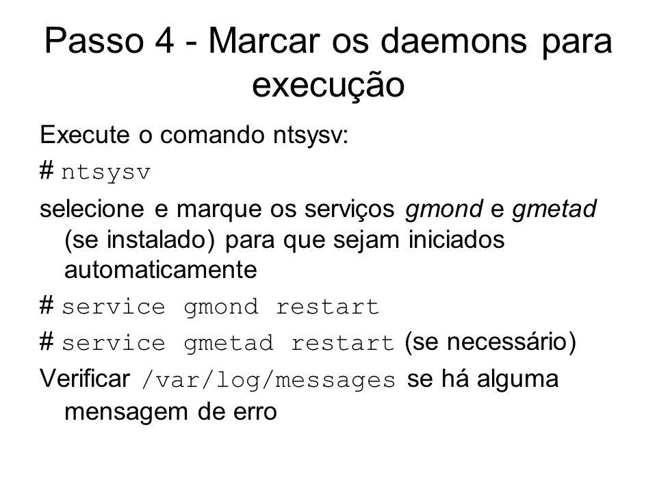 Passo 4 - Marcar os daemons para execução Execute o comando ntsysv: # ntsysv selecione e marque os serviços gmond e gmetad (se instalado) para que sej
