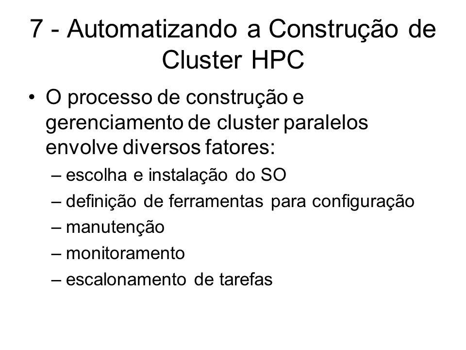 7 - Automatizando a Construção de Cluster HPC O processo de construção e gerenciamento de cluster paralelos envolve diversos fatores: –escolha e insta