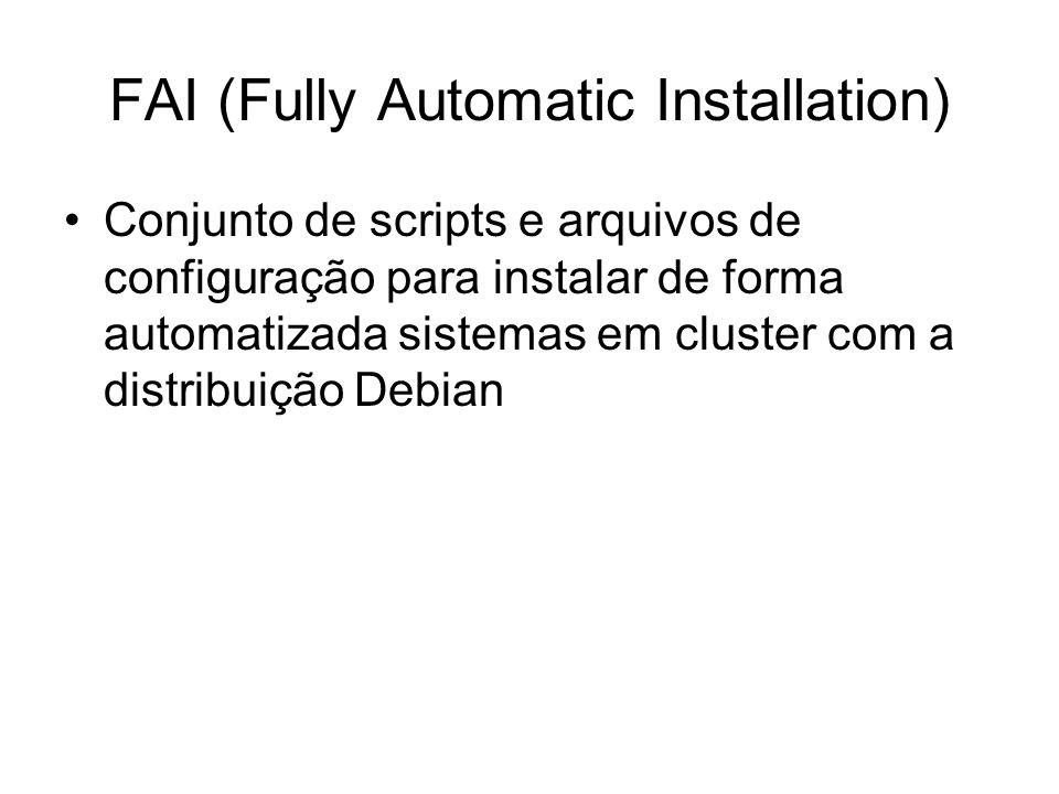 FAI (Fully Automatic Installation) Conjunto de scripts e arquivos de configuração para instalar de forma automatizada sistemas em cluster com a distri