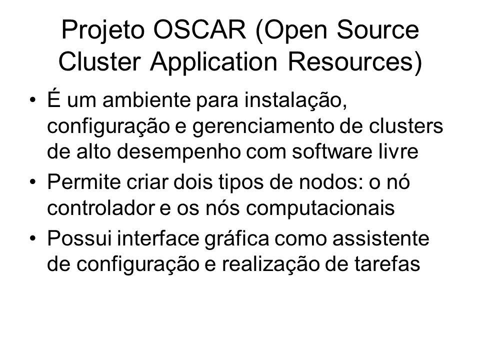 Projeto OSCAR (Open Source Cluster Application Resources) É um ambiente para instalação, configuração e gerenciamento de clusters de alto desempenho c