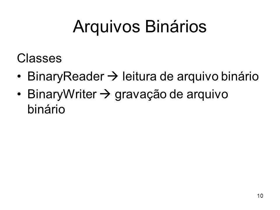 10 Arquivos Binários Classes BinaryReader leitura de arquivo binário BinaryWriter gravação de arquivo binário
