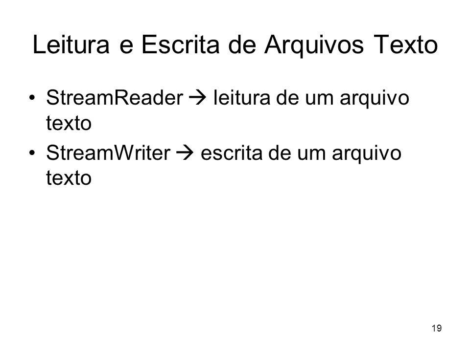 19 Leitura e Escrita de Arquivos Texto StreamReader leitura de um arquivo texto StreamWriter escrita de um arquivo texto
