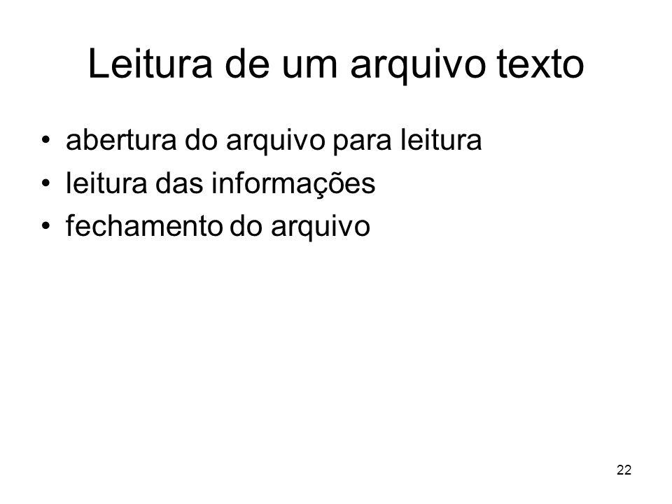 22 Leitura de um arquivo texto abertura do arquivo para leitura leitura das informações fechamento do arquivo