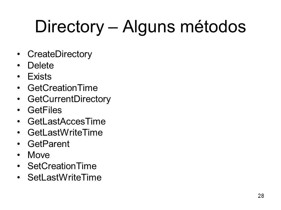 28 Directory – Alguns métodos CreateDirectory Delete Exists GetCreationTime GetCurrentDirectory GetFiles GetLastAccesTime GetLastWriteTime GetParent Move SetCreationTime SetLastWriteTime