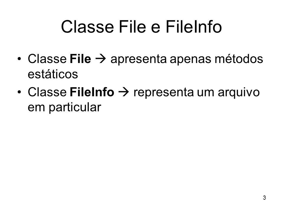 3 Classe File e FileInfo Classe File apresenta apenas métodos estáticos Classe FileInfo representa um arquivo em particular