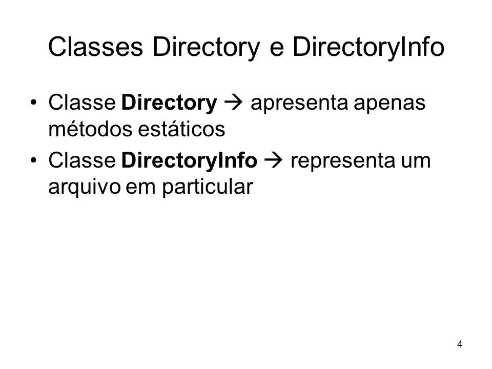 4 Classes Directory e DirectoryInfo Classe Directory apresenta apenas métodos estáticos Classe DirectoryInfo representa um arquivo em particular