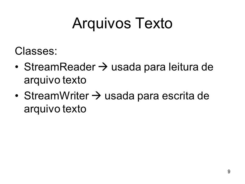9 Arquivos Texto Classes: StreamReader usada para leitura de arquivo texto StreamWriter usada para escrita de arquivo texto