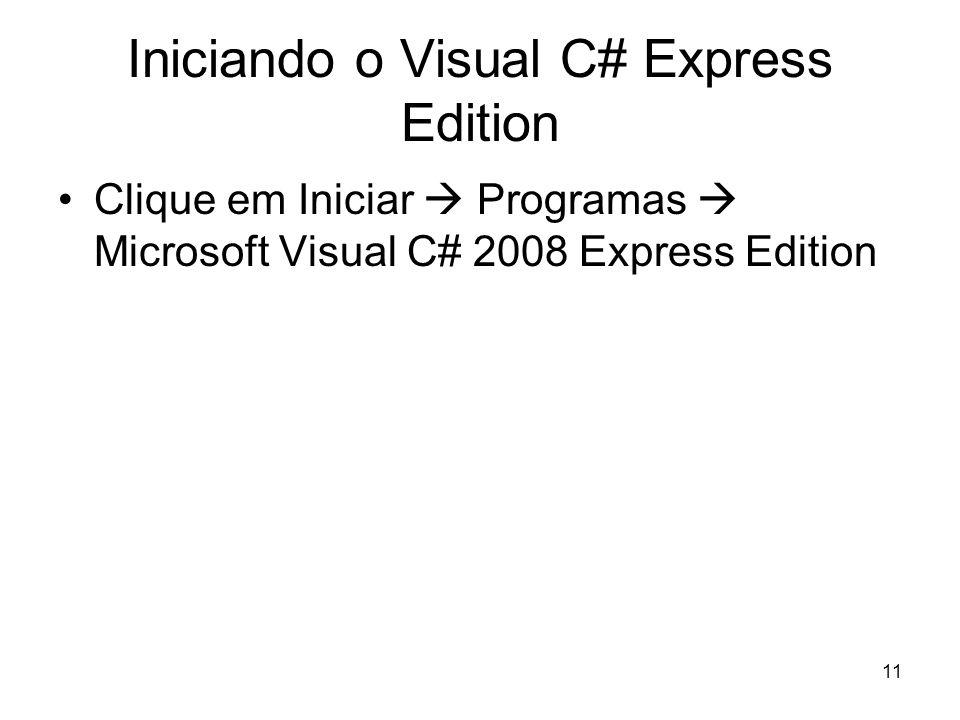 11 Iniciando o Visual C# Express Edition Clique em Iniciar Programas Microsoft Visual C# 2008 Express Edition