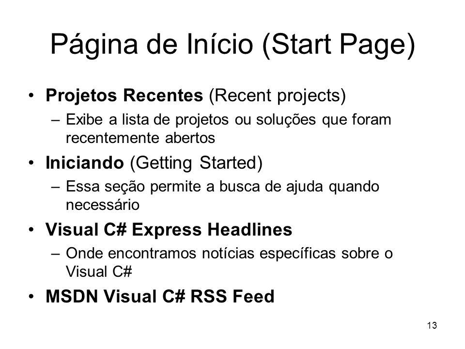 13 Página de Início (Start Page) Projetos Recentes (Recent projects) –Exibe a lista de projetos ou soluções que foram recentemente abertos Iniciando (