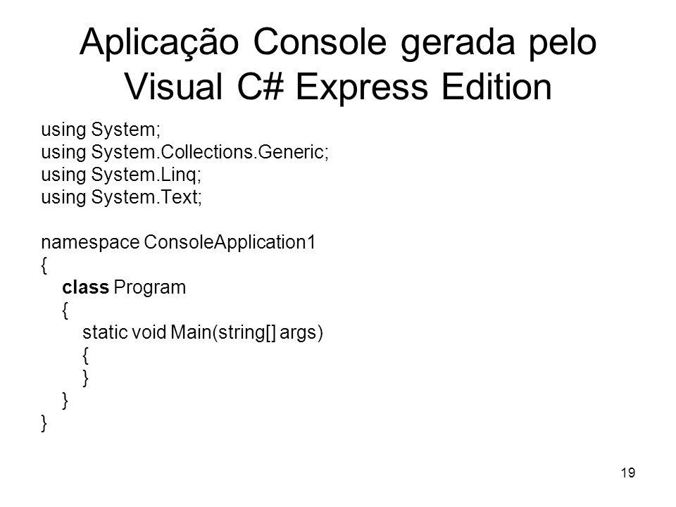 19 Aplicação Console gerada pelo Visual C# Express Edition using System; using System.Collections.Generic; using System.Linq; using System.Text; names