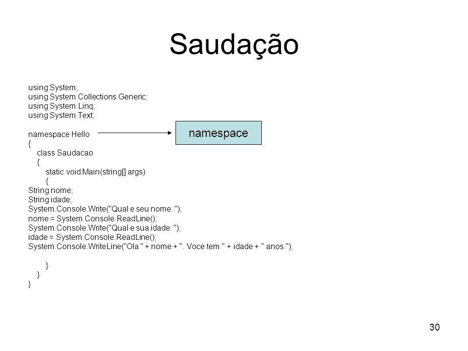 30 Saudação using System; using System.Collections.Generic; using System.Linq; using System.Text; namespace Hello { class Saudacao { static void Main(