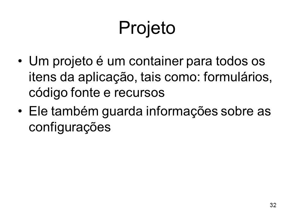 32 Projeto Um projeto é um container para todos os itens da aplicação, tais como: formulários, código fonte e recursos Ele também guarda informações s