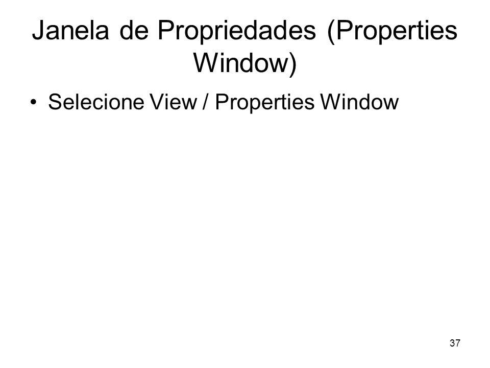 37 Janela de Propriedades (Properties Window) Selecione View / Properties Window