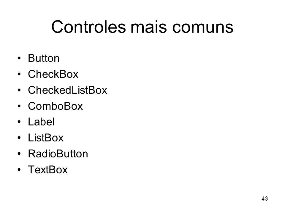 43 Controles mais comuns Button CheckBox CheckedListBox ComboBox Label ListBox RadioButton TextBox