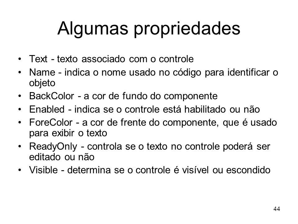 44 Algumas propriedades Text - texto associado com o controle Name - indica o nome usado no código para identificar o objeto BackColor - a cor de fund