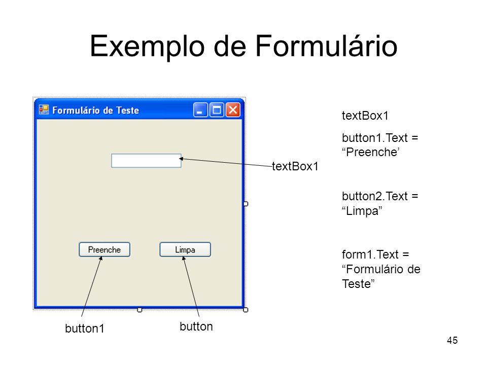 45 Exemplo de Formulário textBox1 button1 button textBox1 button1.Text = Preenche button2.Text = Limpa form1.Text = Formulário de Teste