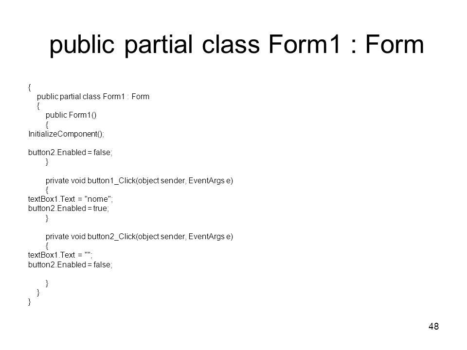 48 public partial class Form1 : Form { public partial class Form1 : Form { public Form1() { InitializeComponent(); button2.Enabled = false; } private